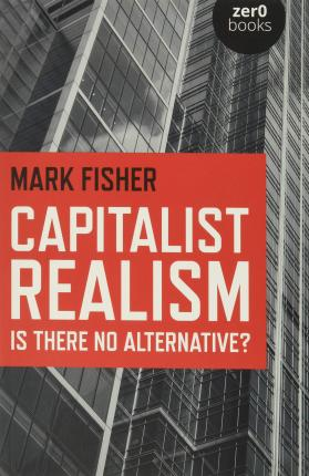 Capitalist Realism - Mark Fisher
