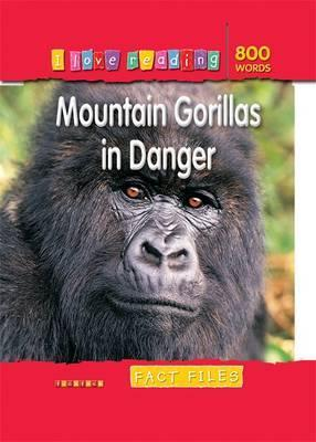 Fact Files 800 Words: Mountain Gorillas in Danger
