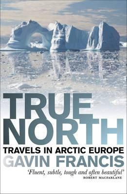 True North : Travels in Arctic Europe