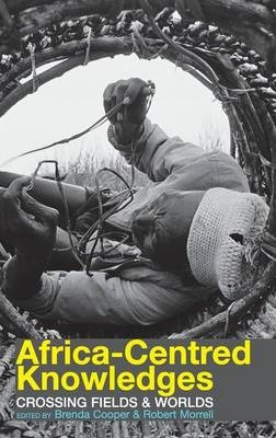 Africa-centred Knowledges - Crossing Fields and Worlds