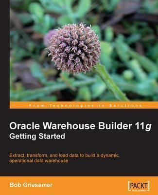 Oracle Warehouse Builder 11g: Getting Started