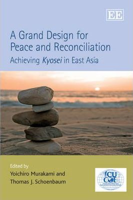 A Grand Design for Peace and Reconciliation  Achieving Kyosei in East Asia