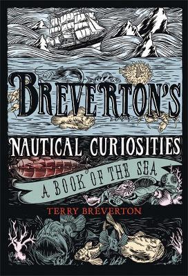 Breverton's Nautical Curiosities : A Book of the Sea