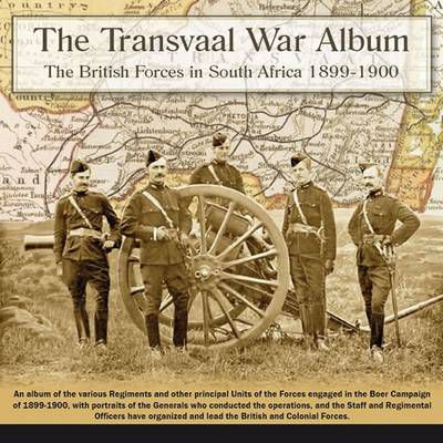 The Transvaal War Album - the British Forces in South Africa 1899-1900