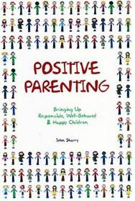 Positive Parenting  Bringing Up Responsible, Well-behaved and Happy Children