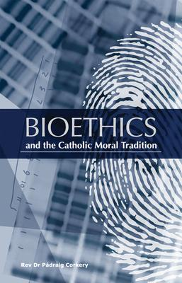 Bioethics and the Catholic Moral Tradition