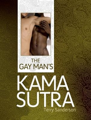 the gay man 39 s kama sutra terry sanderson 9781847327147. Black Bedroom Furniture Sets. Home Design Ideas