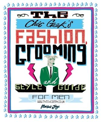 The Chic Geek Style Guide Marcus Jaye 9781847327697