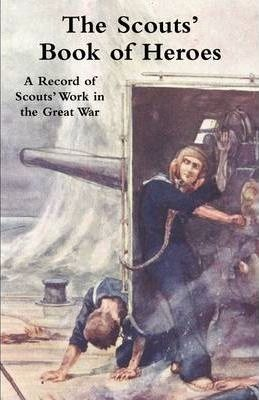 Scouts' Book of Heroes : A Record of Scouts' Work in the Great War