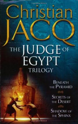 The Judge of Egypt Trilogy : Beneath the Pyramid, Secrets of the Desert, Shadow of the Sphinx