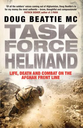 Task Force Helmand : A Soldier's Story of Life, Death and Combat on the Afghan Front Line