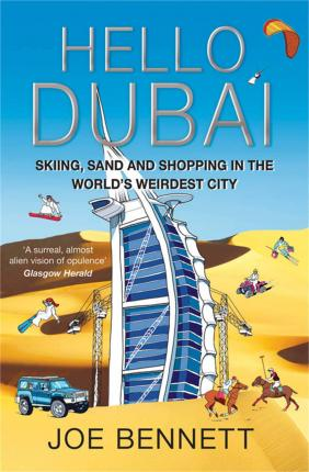 Hello Dubai : Skiiing, Sand and Shopping in the World's Weirdest City