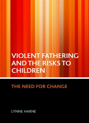 Violent Fathering and the Risks to Children: The Need for Change