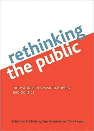 Rethinking the public  Innovations in research, theory and politics