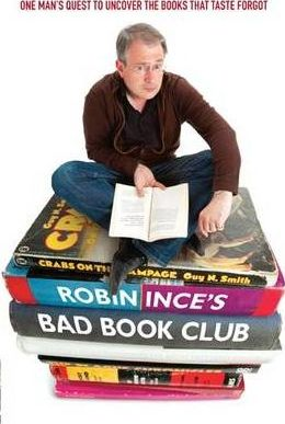 Robin Ince's Bad Book Club : One man's quest to uncover the books that taste forgot