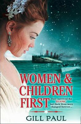 Women and Children First : Bravery, Love and Fate: the Untold Story of the Doomed Titanic