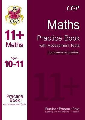 The 11+ Maths Practice Book with Assessment Tests Ages 10-11 (for GL & Other Test Providers) Cover Image