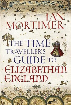 The Time Travellers Guide to Elizabethan England