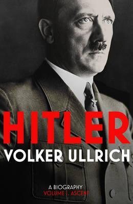 Hitler: A Biography: Ascent 1889-1939 Volume 1