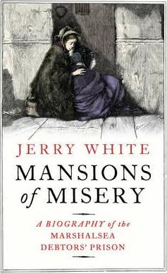 Mansions of Misery  A Biography of the Marshalsea Debtors' Prison