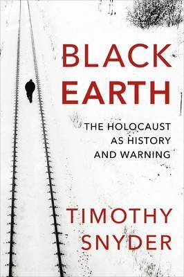 Black Earth : The Holocaust as History and Warning