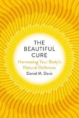 The Beautiful Cure : Harnessing Your Body's Natural Defences