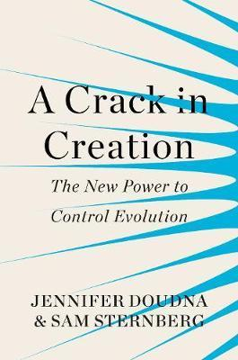 A Crack in Creation : The New Power to Control Evolution