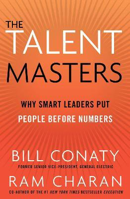 The Talent Masters : Why Smart Leaders Put People Before Numbers