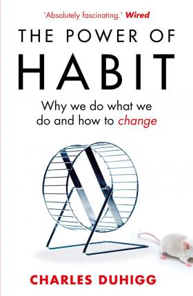Book: The Power of Habit, by Charles Duhigg