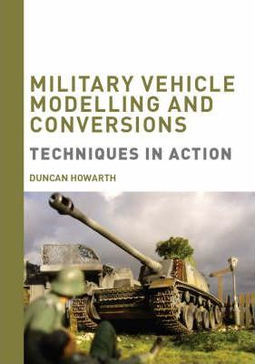 Military Vehicle Modelling and Conversions