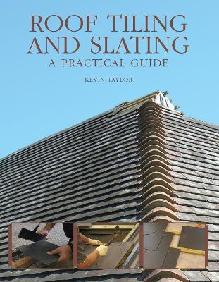 Roof Tiling and Slating : A Practical Guide