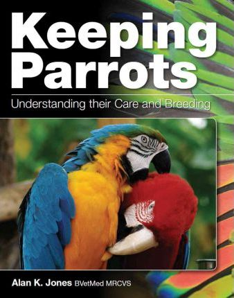 Keeping Parrots : Understanding their Care and Breeding
