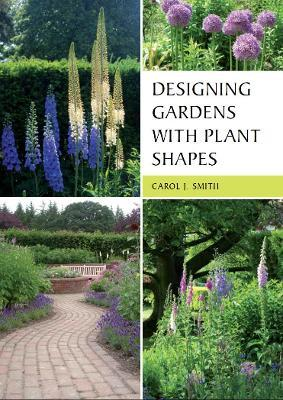 Designing Gardens with Plant Shapes Carol Smith 9781847972798
