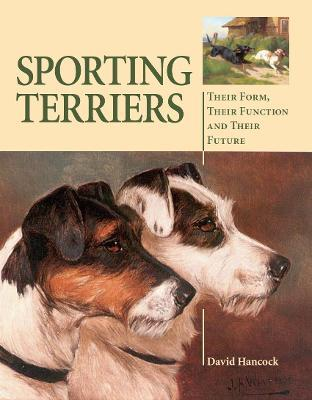 Sporting Terriers : Their Form, Their Function and Their Future