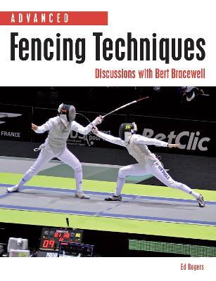 Advanced Fencing Techniques : Discussions with Bert Bracewell