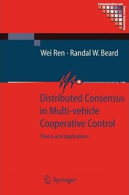 Distributed Consensus in Multi-vehicle Cooperative Control  Theory and Applications