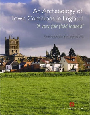 An Archaeology of Town Commons in England : 'A very fair field indeed'