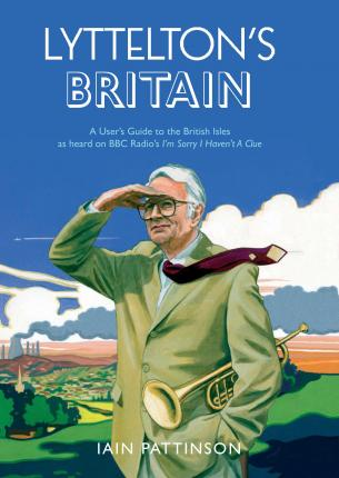 Lyttelton's Britain : A User's Guide to the British Isles as heard on BBC Radio's I'm Sorry I Haven't A Clue