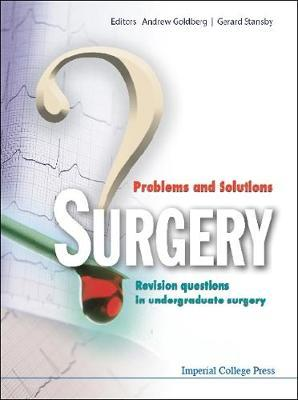 Surgery: Problems And Solutions - Revision Questions In Undergraduate Surgery