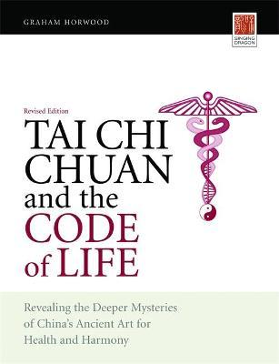 Tai Chi Chuan and the Code of Life : Revealing the Deeper Mysteries of China's Ancient Art for Health and Harmony (Revised Edition)