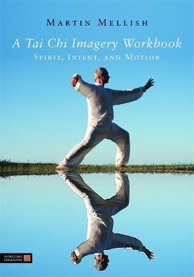 A Tai Chi Imagery Workbook : Spirit, Intent, and Motion