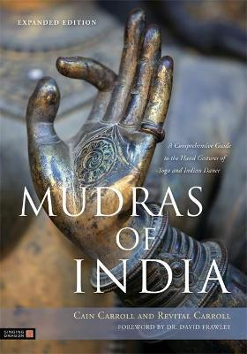 Mudras of India : A Comprehensive Guide to the Hand Gestures of Yoga and Indian Dance