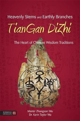 Heavenly Stems and Earthly Branches - TianGan DiZhi  The Heart of Chinese Wisdom Traditions