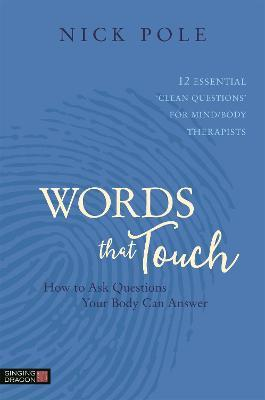 Words that Touch : How to Ask Questions Your Body Can Answer - 12 Essential 'Clean Questions' for Mind/Body Therapists