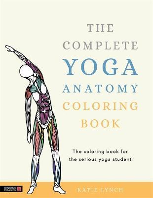 The Complete Yoga Anatomy Coloring Book Katie Lynch 9781848194205