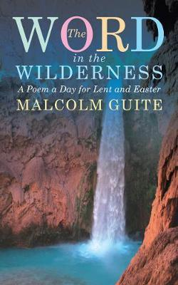 Word in the Wilderness : A poem a day for Lent and Easter