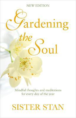 Gardening The Soul : Soothing seasonal thoughts for jaded modern souls - New Edition
