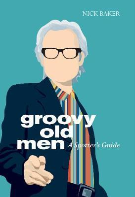 Groovy Old Men : A Spotter's Guide