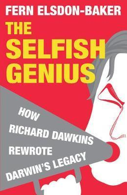 The Selfish Genius: How Richard Dawkins Rewrote Darwin's Legacy