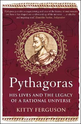 Pythagoras : His Lives and the Legacy of a Rational Universe